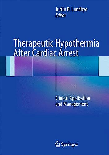 Portada del libro 9781447129509 Therapeutic Hypothermia after Cardiac Arrest. Clinical Application and Management