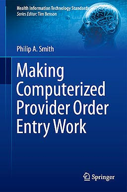 Portada del libro 9781447142423 Making Computerized Provider Order Entry Work (Health Information Technology Standards)