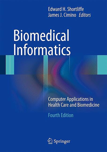 Portada del libro 9781447144731 Biomedical Informatics. Computer Applications in Health Care and Biomedicine