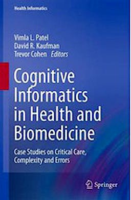Portada del libro 9781447154891 Cognitive Informatics in Health and Biomedicine. Case Studies on Critical Care, Complexity and Errors (Health Informatics)