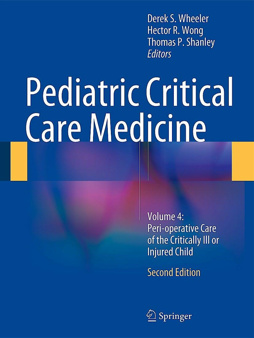 Portada del libro 9781447163589 Pediatric Critical Care Medicine, Vol. 4: Peri-Operative Care of the Critically Ill or Injured Child