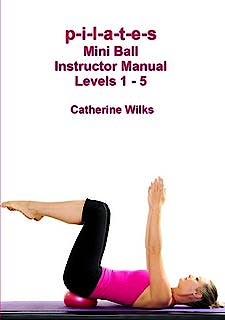 Portada del libro 9781447784609 P-I-L-A-T-E-S Mini Ball Instructor Manual Levels 1-5