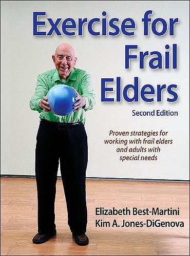 Portada del libro 9781450416092 Exercise for Frail Elders. Proven Strategies for Working with Frail Elders and Adults with Special Needs