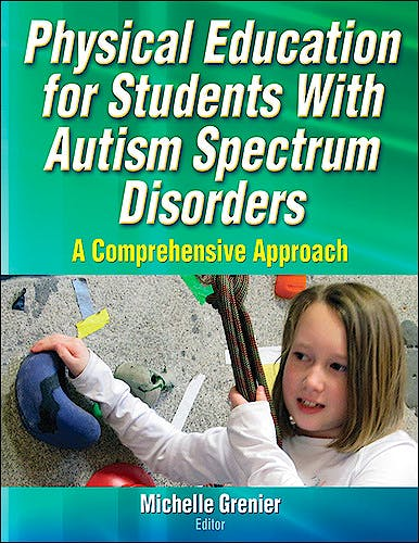 Portada del libro 9781450419734 Physical Education for Students with Autism Spectrum Disorders. A Comprehensive Approach