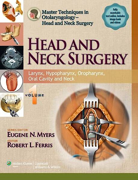 Portada del libro 9781451173239 Head and Neck Surgery, Vol. 1: Larynx, Hypopharynx, Oropharynx, Oral Cavity and Neck (Master Techniques in Otolaryngology-Head and Neck Surgery)