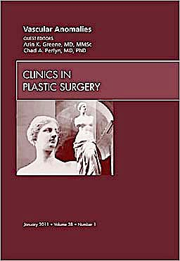 Portada del libro 9781455704927 Vascular Anomalies, an Issue of Clinics in Plastic Surgery, Vol. 38-1