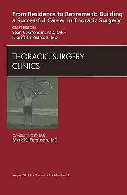 Portada del libro 9781455711901 From Residency to Retirement: Building a Successful Career in Thoracic Surgery, an Issue of Thoracic Surgery Clinics, Vol. 21-3