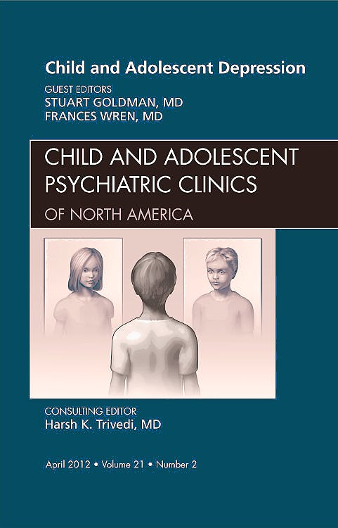 Portada del libro 9781455738403 Child and Adolescent Depression, an Issue of Child and Adolescent Psychiatric Clinics of North America, Vol. 21-2