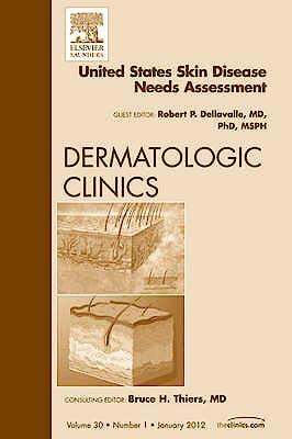 Portada del libro 9781455738519 United States Skin Disease Needs Assessment, an Issue of Dermatologic Clinics, Vol. 30-1