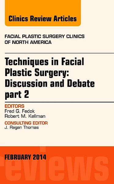 Portada del libro 9781455738601 Techniques in Facial Plastic Surgery: Discussion and Debate, Part Ii, an Issue of Facial Plastic Surgery Clinics, Vol. 21-1