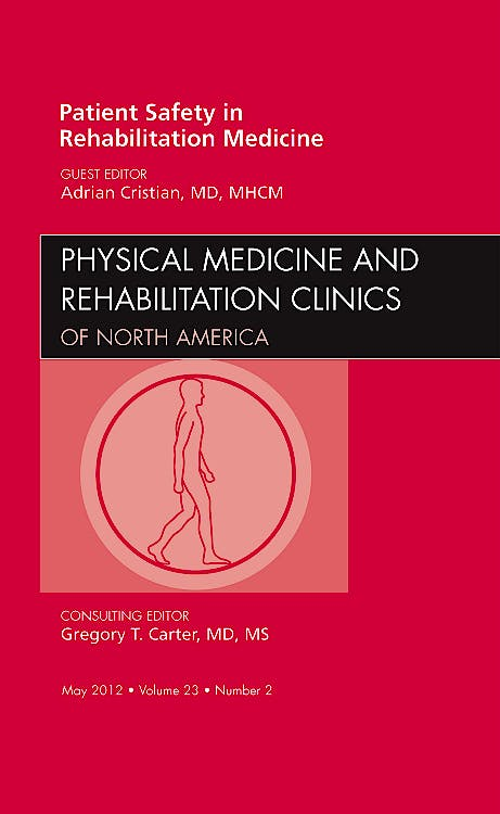 Portada del libro 9781455742103 Patient Safety in Rehabilitation Medicine, an Issue of Physical Medicine and Rehabilitation Clinics, Vol. 23-2