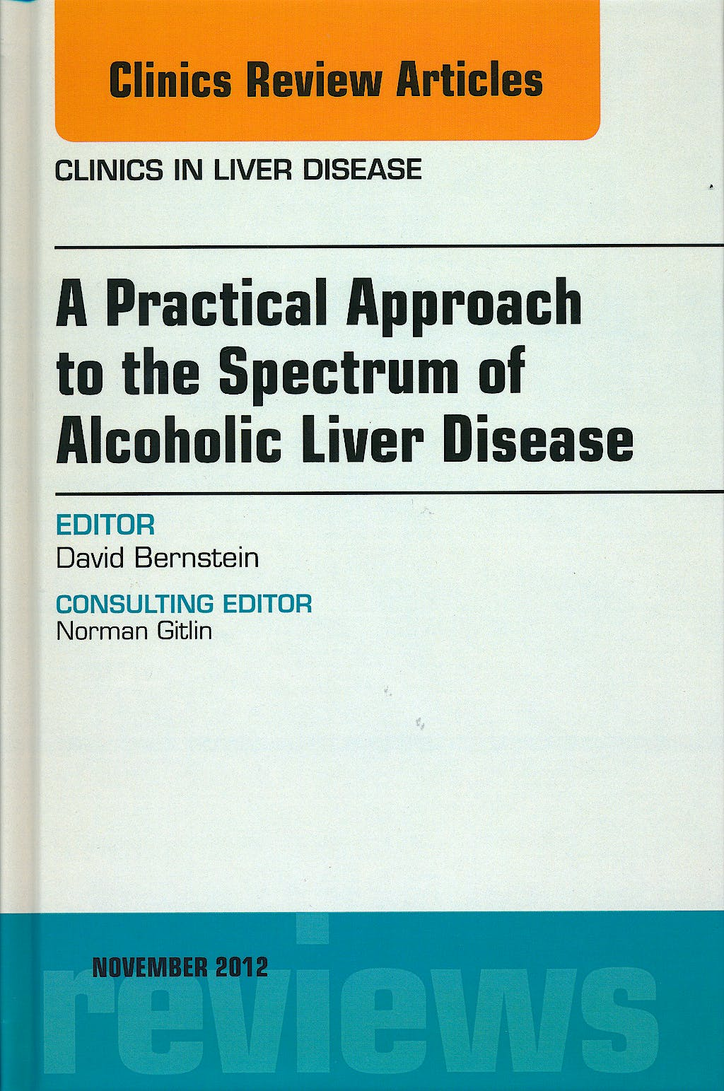 Portada del libro 9781455749171 A Practical Approach to the Spectrum of Alcoholic Liver Disease, an Issue of Clinics in Liver Disease, Vol. 16-4