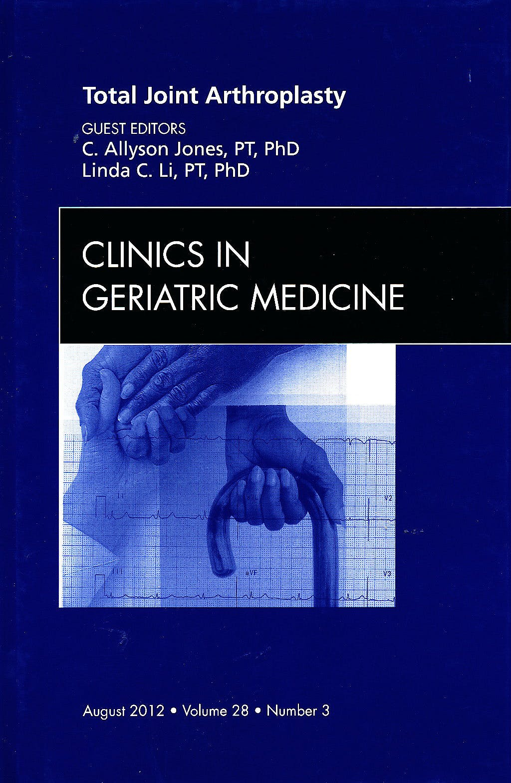 Portada del libro 9781455749331 Total Joint Arthroplasty, an Issue of Clinics in Geriatric Medicine, Vol. 28-3