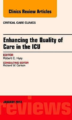 Portada del libro 9781455770755 Enhancing the Quality of Care in the Icu, an Issue of Critical Care Clinics, Vol. 29-1
