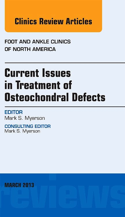 Portada del libro 9781455770885 Current Issues in Treatment of Osteochondral Defects (An Issue of Foot and Ankle Clinics)