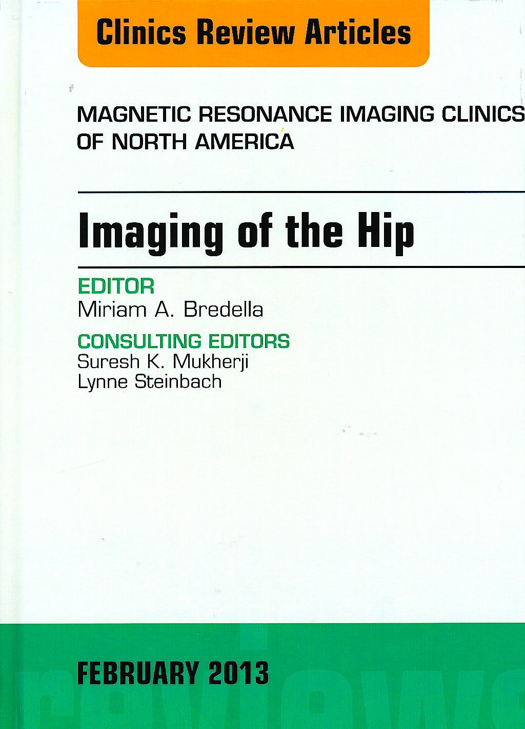 Portada del libro 9781455771141 Imaging of the Hip, an Issue of Magnetic Resonance Imaging Clinics, Vol. 21-1