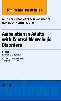 Portada del libro 9781455771400 Ambulation in Adults with Central Neurologic Disorders, an Issue of Physical Medicine and Rehabilitation Clinics, Vol. 24-2