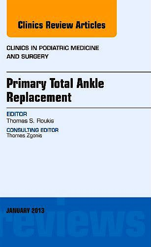Portada del libro 9781455771424 Primary Total Ankle Replacement (An Issue of Clinics in Podiatric Medicine and Surgery)