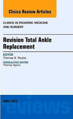 Portada del libro 9781455771431 Revision Total Ankle Replacement (An Issue of Clinics in Podiatric Medicine and Surgery)