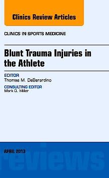 Portada del libro 9781455773329 Blunt Trauma Injuries in the Athlete (Clinics in Sports Medicine, Vol. 32-2)