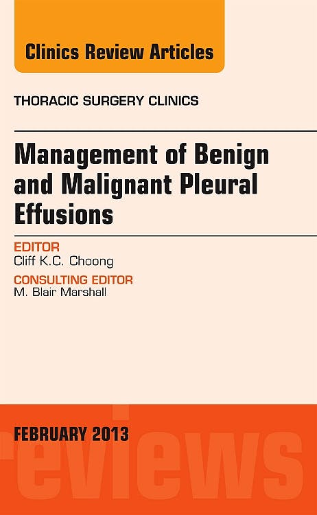 Portada del libro 9781455773398 Management of Benign and Malignant Pleural Effusions, an Issue of Thoracic Surgery Clinics, Vol. 23-1