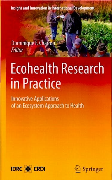 Portada del libro 9781461405160 Ecohealth Research in Practice. Innovative Applications of an Ecosystem Approach to Health (Insight and Innovation in International Development Vol. 1