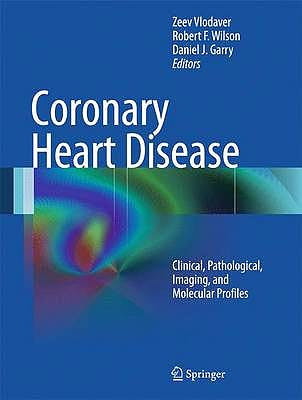Portada del libro 9781461414742 Coronary Heart Disease: Clinical, Pathological, Imaging, and Molecular Profiles