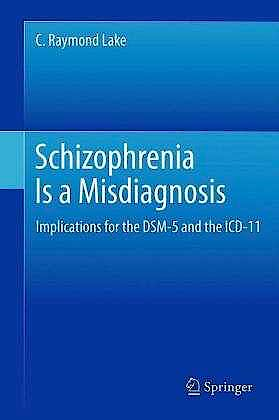 Portada del libro 9781461418696 Schizophrenia is a Misdiagnosis. Implications for the Dsm-5 and the Icd-11