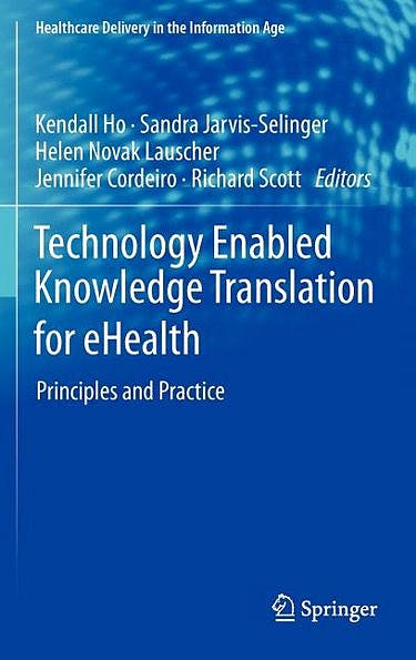 Portada del libro 9781461434948 Technology Enabled Knowledge Translation for Ehealth. Principles and Practice (Healthcare Delivery in the Information Age Series)