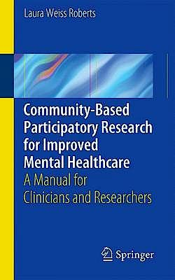 Portada del libro 9781461455165 Community-Based Participatory Research for Improved Mental Healthcare. a Manual for Clinicians and Researchers