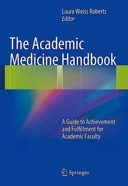 Portada del libro 9781461456926 The Academic Medicine Handbook: A Guide to Achievement and Fulfillment for Academic Faculty