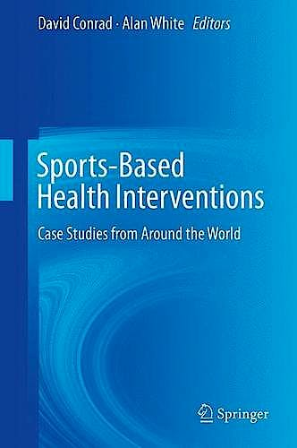 Portada del libro 9781461459958 Sports-Based Health Interventions. Case Studies from Around the World