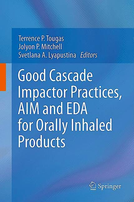 Portada del libro 9781461462958 Good Cascade Impactor Practices, Aim and Eda for Orally Inhaled Products