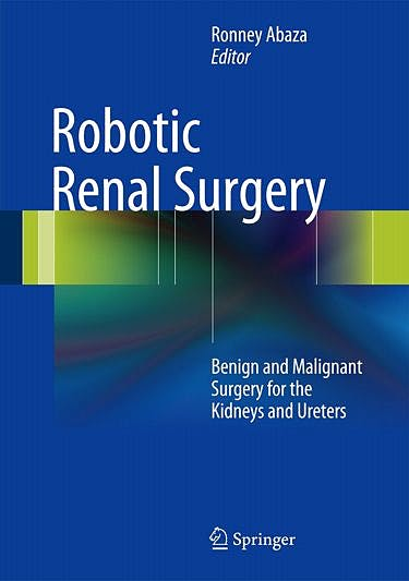 Portada del libro 9781461465218 Robotic Renal Surgery: Benign and Cancer Surgery for the Kidneys and Ureters