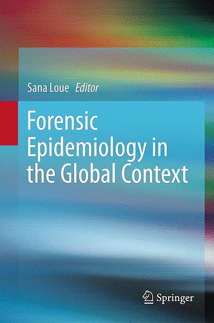 Portada del libro 9781461467373 Forensic Epidemiology in the Global Context