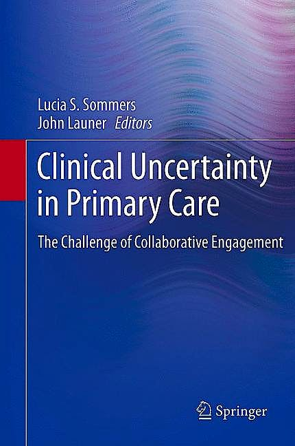 Portada del libro 9781461468110 Clinical Uncertainty in Primary Care. the Challenge of Collaborative Engagement