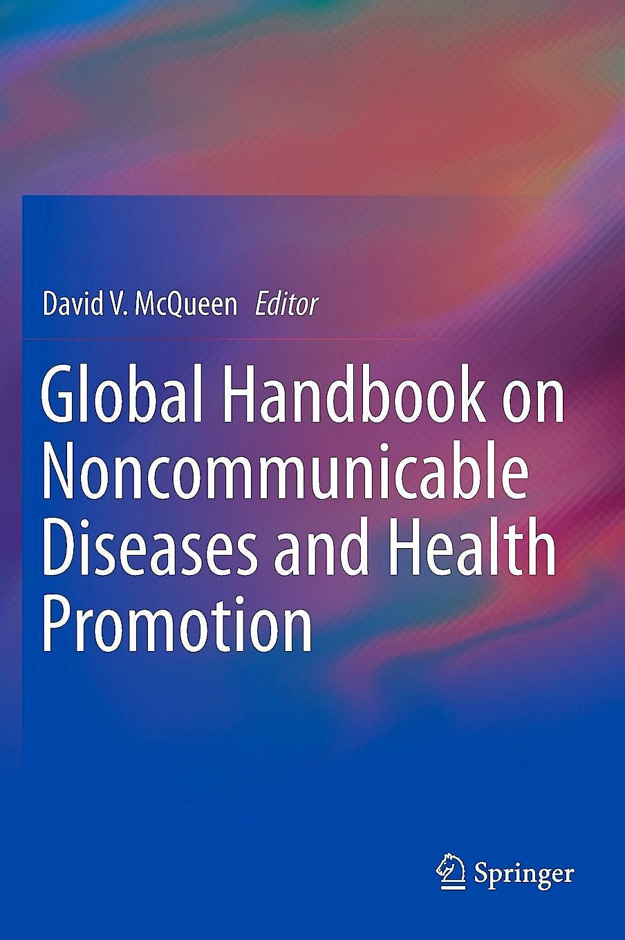Portada del libro 9781461475934 Global Handbook on Noncommunicable Diseases and Health Promotion (Hardcover)