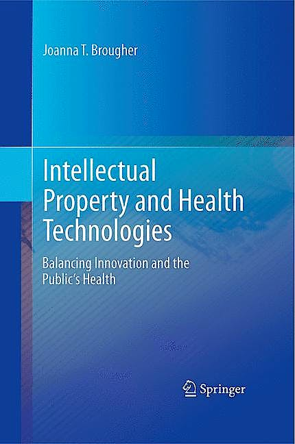 Portada del libro 9781461482017 Intellectual Property and Health Technologies. Balancing Innovation and the Public's Health