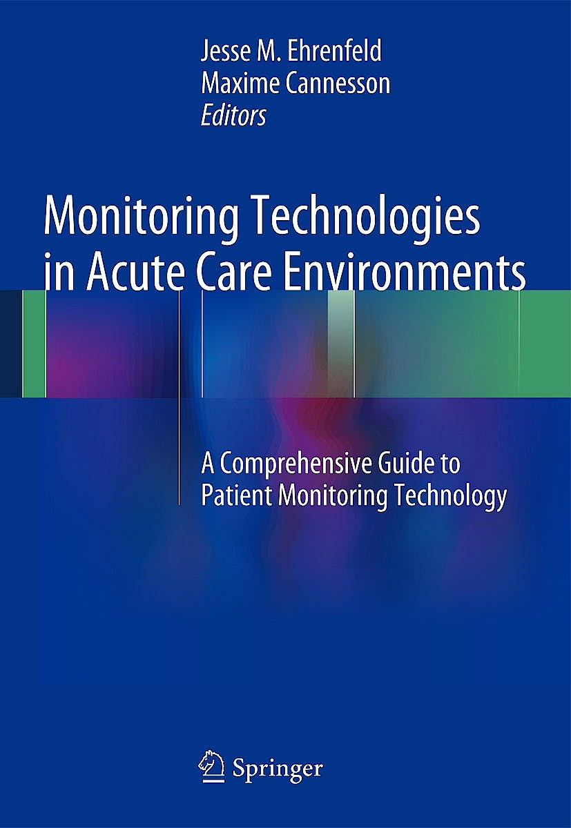 Portada del libro 9781461485568 Monitoring Technologies in Acute Care Environments. a Comprehensive Guide to Patient Monitoring Technology