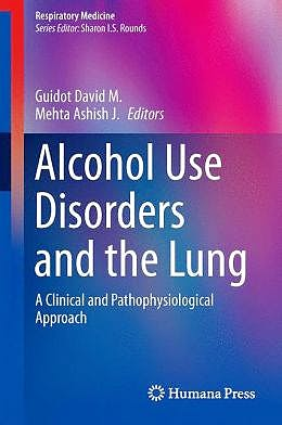 Portada del libro 9781461488323 Alcohol Use Disorders and the Lung. a Clinical and Pathophysiological Approach (Respiratory Medicine, Vol. 14)