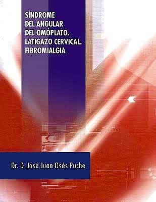 Portada del libro 9781463352592 Síndrome del Angular del Omóplato. Latigazo Cervical. Fibromialgia