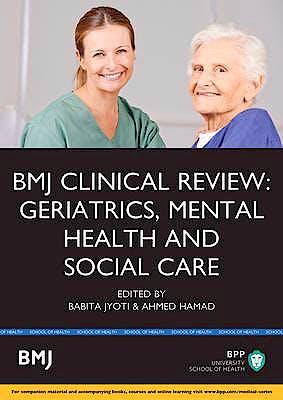 Portada del libro 9781472747266 BMJ Clinical Review: Geriatrics, Mental Health and Social Care