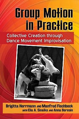 Portada del libro 9781476672786 Group Motion in Practice. Collective Creation Through Dance Movement Improvisation