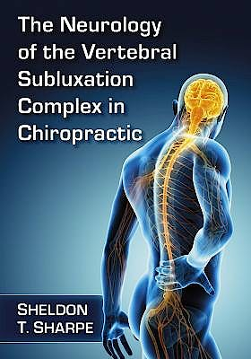 Portada del libro 9781476679174 The Neurology Of The Vertebral Subluxation Complex In Chiropractic