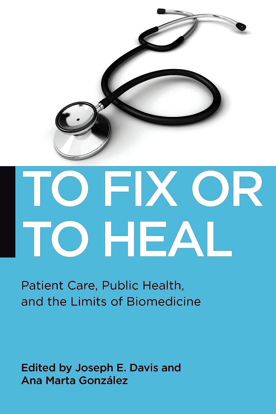 Portada del libro 9781479809585 To Fix or to Heal: Patient Care, Public Health, and the Limits of Biomedicine