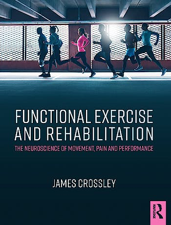 Portada del libro 9781482232356 Functional Exercise and Rehabilitation. The Neuroscience of Movement, Pain and Performance