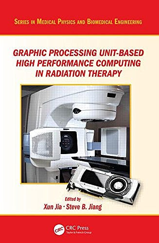 Portada del libro 9781482244786 Graphic Processing Unit-Based High Performance Computing in Radiation Therapy