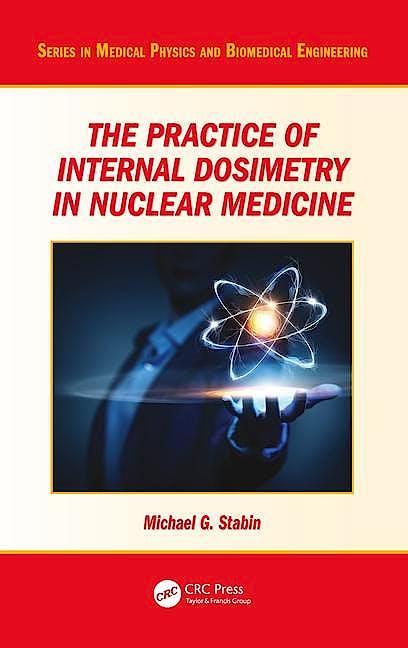 Portada del libro 9781482245813 The Practice of Internal Dosimetry in Nuclear Medicine