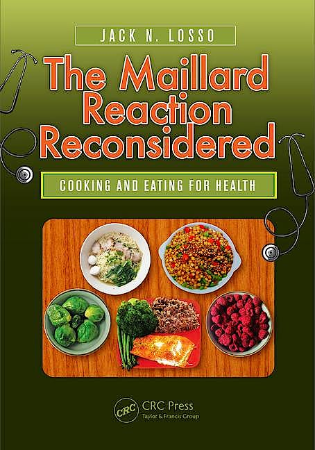 Portada del libro 9781482248210 The Maillard Reaction Reconsidered: Cooking and Eating for Health