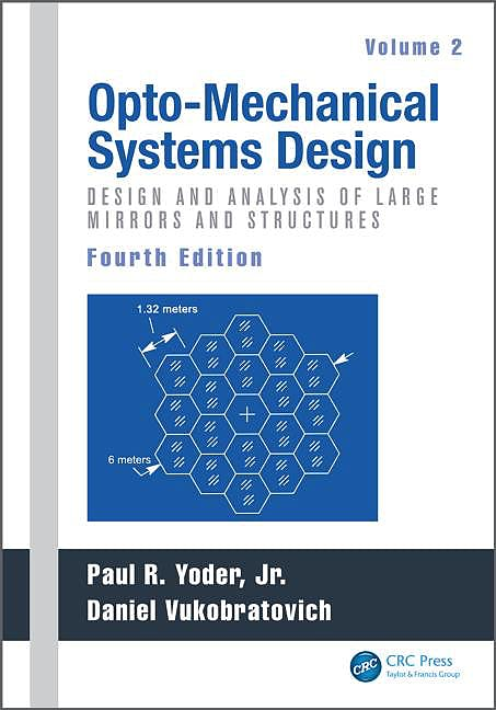 Portada del libro 9781482257724 Opto-Mechanical Systems Design. Vol. 2: Design and Analysis of Large Mirrors and Structures